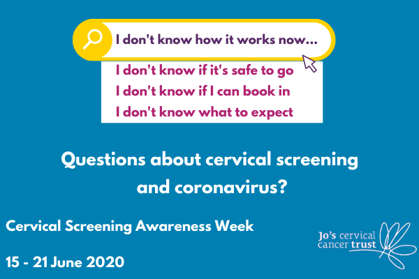 I don't know how it works now.  I don't know if it's safe to go.  I don't know if I can book in.  I don't know what to expect.  Questions about cervical screening and coronavirus?  Cervical screening awareness week 15-21 June 2020